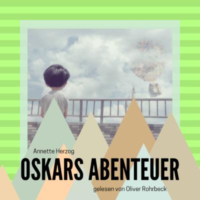 Oliver Rohrbeck liest: Oskars Abenteuer