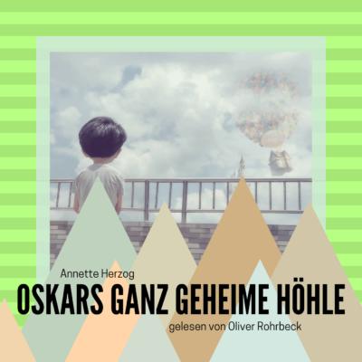 Oliver Rohrbeck liest: Oskars ganz geheime Höhle