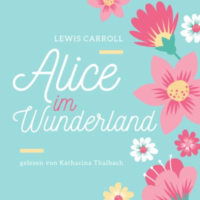 Katharina Thalbach liest: Alice im Wunderland
