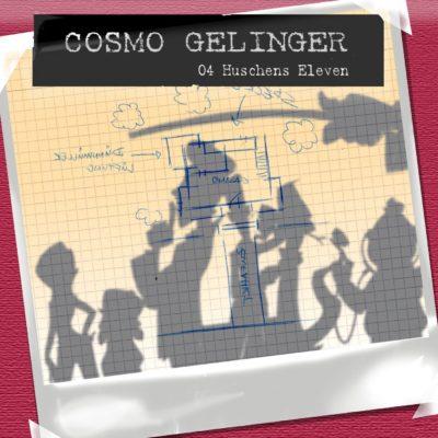 Cosmo Gelinger (04) – Huschen's Eleven