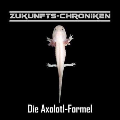 Zukunfts-Chroniken (11) – Die Axolotl-Formel