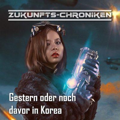 Zukunfts-Chroniken (09) – Gestern oder noch davor in Korea