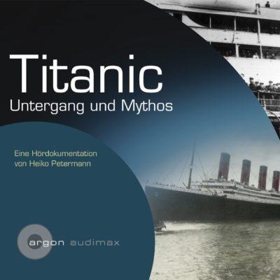 Zurückgespult: Titanic – Untergang und Mythos