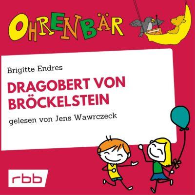 Brigitte Endres – Dragobert von Bröckelstein | Ohrenbär