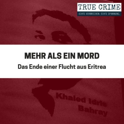 Mehr als ein Mord – Das Ende einer Flucht aus Eritrea | TRUE CRIME