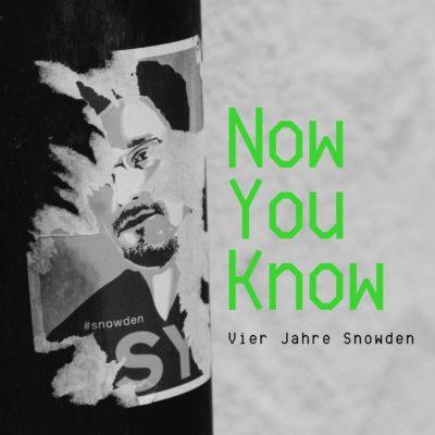 Now you know – Vier Jahre Snowden
