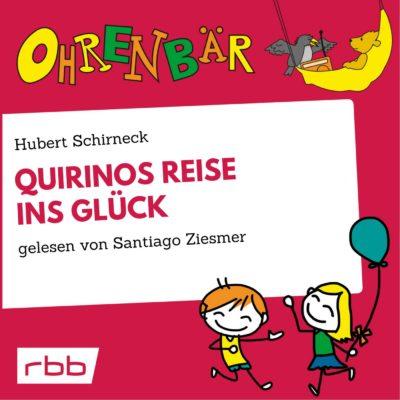 Hubert Schirneck – Quirinos Reise ins Glück | Ohrenbär
