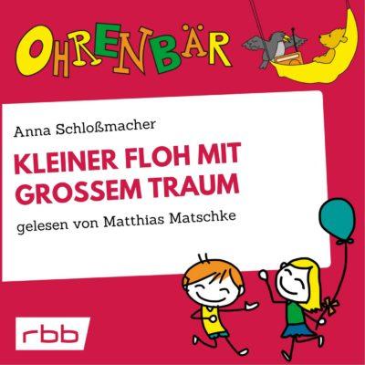 Anna Schloßmacher – Kleiner Floh mit großem Traum | Ohrenbär