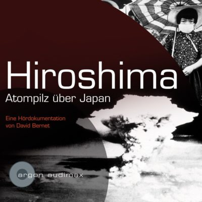 Zurückgespult: Hiroshima – Atompilz über Japan