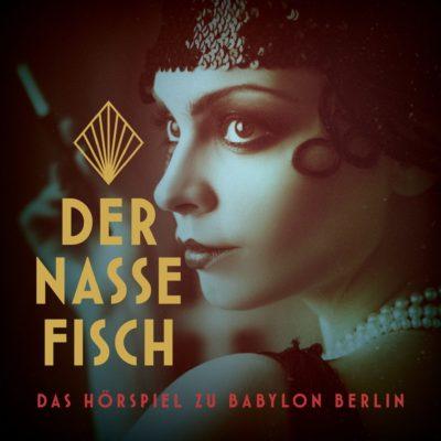 Der nasse Fisch – Das Hörspiel zu Babylon Berlin (Staffel 1)
