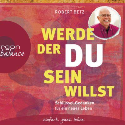 Robert Betz – Werde, der du sein willst