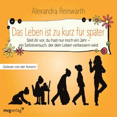 Alexandra Reinwarth – Das Leben ist zu kurz für später