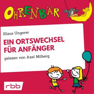 Klaus Ungerer – Ein Ortswechsel für Anfänger | Ohrenbär