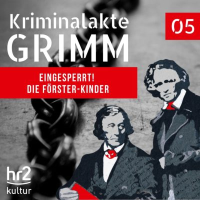 Kriminalakte GRIMM (05) – Eingesperrt! Die Förster-Kinder