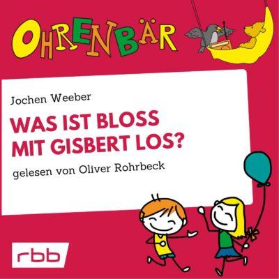 Jochen Weeber – Was ist bloß mit Gisbert los? | Ohrenbär