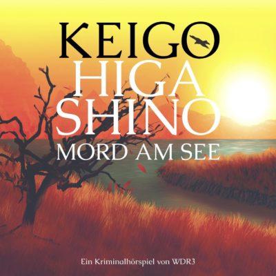 Keigo Higashino – Mord am See | WDR3 Krimi
