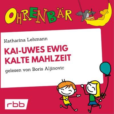 Katharina Lehmann – Kai-Uwes ewig kalte Mahlzeit | Ohrenbär