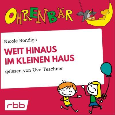 Nicole Röndigs – Weit hinaus im kleinen Haus | Ohrenbär