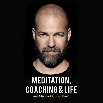 "Meditation, Coaching & Life – Der Podcast mit Michael ""Curse"" Kurth"