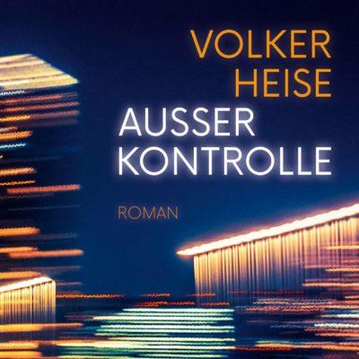 Volker Heise – Außer Kontrolle | Deutschlandfunk Kultur Krimi