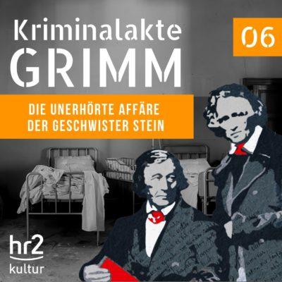 Kriminalakte GRIMM (06) – Die unerhörte Affäre der Geschwister Stein