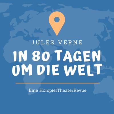 Jules Verne: In 80 Tagen um die Welt – Eine HörspielTheaterRevue