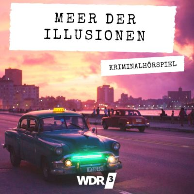 Leonardo Padura – Meer der Illusionen | WDR3 Krimi