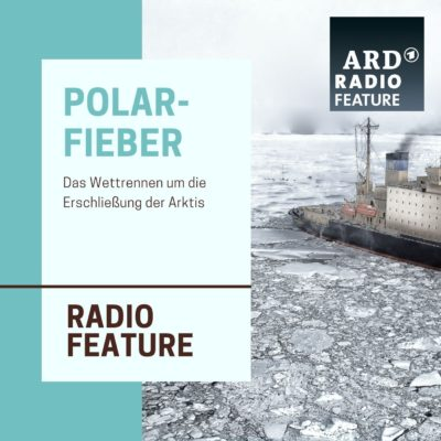 ARD radiofeature: Polarfieber
