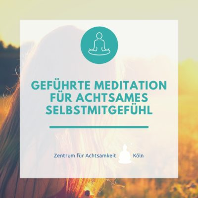Geführte Meditationen  für achtsames Selbstmitgefühl
