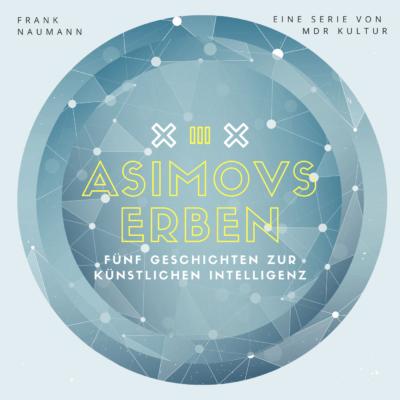 Asimovs Erben – Fünf Geschichten zur Künstlichen Intelligenz