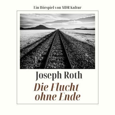 Joseph Roth – Die Flucht ohne Ende