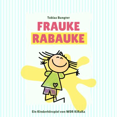 Tobias Bungter – Frauke Rabauke | KiRaKa Hörspiel