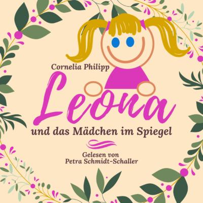 Cornelia Philipp – Leona und das Mädchen im Spiegel