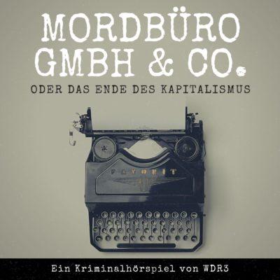 Mordbüro GmbH & Co. oder Das Ende des Kapitalismus   WDR3 Krimi