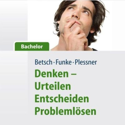 Allgemeine Psychologie für Bachelor: Denken – Urteilen, Entscheiden, Problemlösen