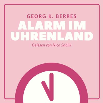 Georg K. Berres – Alarm im Uhrenland