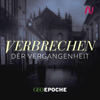Verbrechen der Vergangenheit – Der GEO EPOCHE Podcast