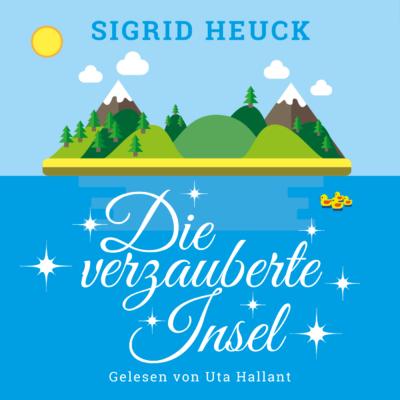 Sigrid Heuck – Die verzauberte Insel