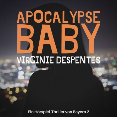 Virginie Despentes – Apokalypse Baby | Bayern 2 radioKrimi