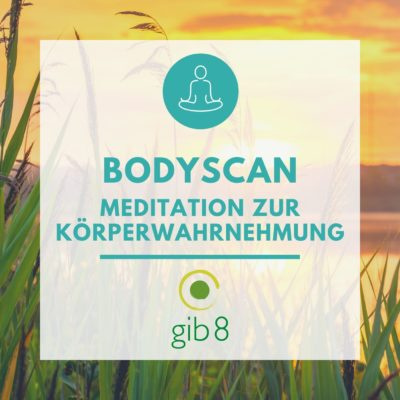 Bodyscan – Meditationsübung zur Körperwahrnehmung
