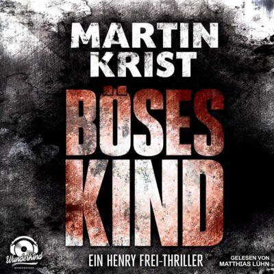 Martin Krist: Böses Kind – Der erste Fall für Kommissar Frey