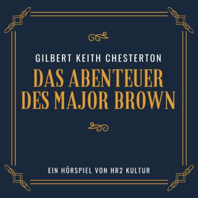 Gilbert Keith Chesterton – Das Abenteuer des Major Brown   hr2 Krimi