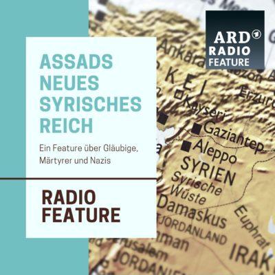 ARD radiofeature: Assads neues syrisches Reich
