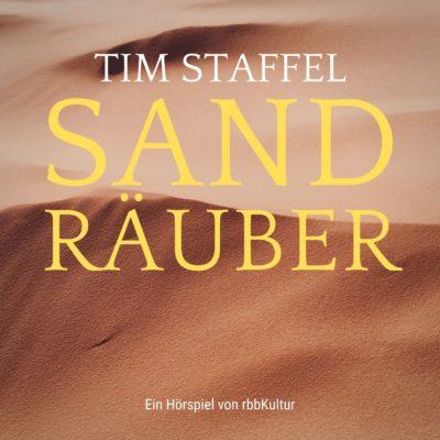 Tim Staffel – Sandräuber | rbbKultur Hörspiel