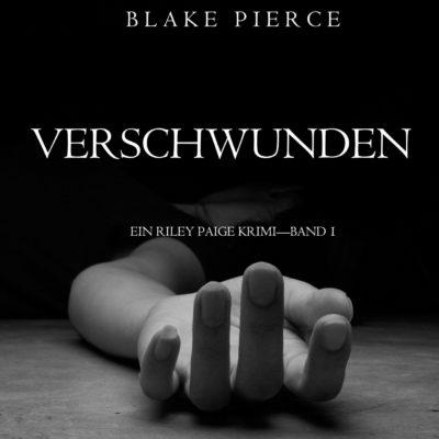 Blake Pierce: Verschwunden – Ein Riley Paige Krimi