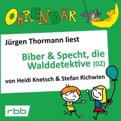 Heidi Knetsch & Stefan Richwien – Biber & Specht, die Walddetektive 2 | Ohrenbär