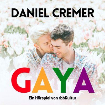 Daniel Cremer – GAYA | rbbKultur Hörspiel