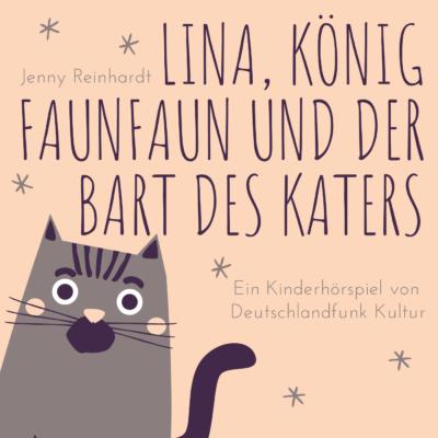 Jenny Reinhardt – Lina, König Faunfaun und der Bart des Katers | Kakadu Hörspiel