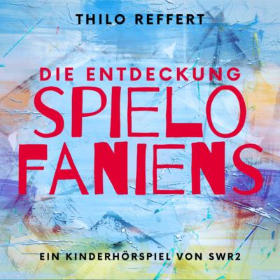 Thilo Reffert – Die Entdeckung Spielofaniens | SWR2 Spielraum Hörspiel