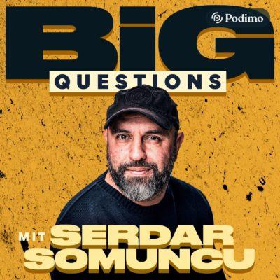 Big Questions – Der Podcast mit Serdar Somuncu